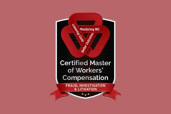 Certified Master of Workers' Compensation - Fraud, Investigation, & Litigation