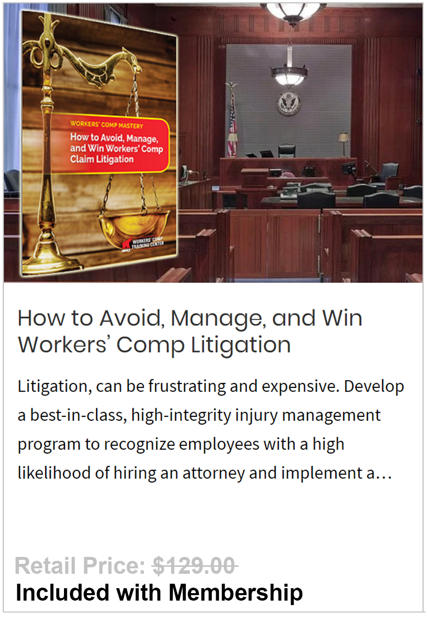 Avoid, Manage, and Win Workers' Comp Litigation